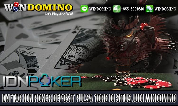 Daftar Idn Poker Deposit Pulsa 10rb Di Situs Judi Windomino
